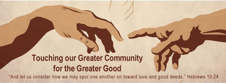 Touching the Greater Community for the greater good. And let us consider how we may spur one another on toward love and good deeds