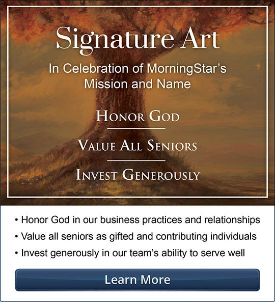 Signature Art, a celebration of MorningStars mission and name, honor God, value seniors, invest generously