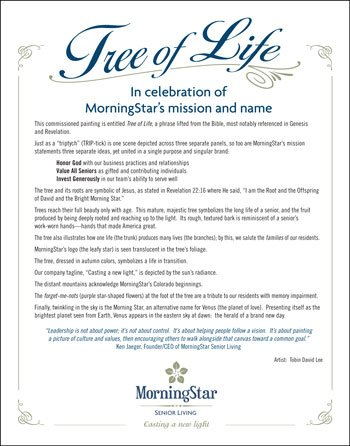 "The ""Tree of Life"" is an artistic celebration of MorningStar's name and mission.  It is displayed in all of our communities."