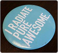 Picture of button that reads I Radiate Pure Awesome
